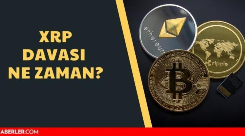 XRP davası ne zaman, saat kaçta? Ripple (XRP) davası ne oldu? XRP davası son durum detayları Bitcoin